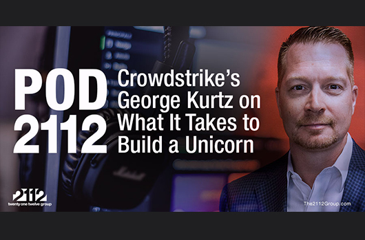 Podcast Features George Kurtz On What It Takes To Build A Unicorn