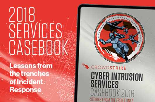 The CrowdStrike Services Cyber Intrusion Casebook 2018 Offers Compelling Stories From The Front Lines Of Incident Response