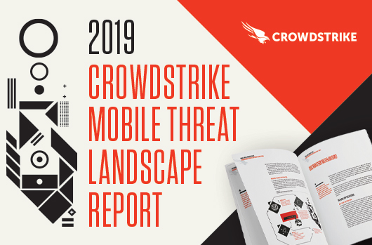 CrowdStrike Mobile Threat Report Offers Trends And Recommendations For Securing Your Organization