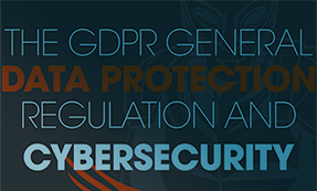 The GDPR General Data Protection Regulation And Cybersecurity