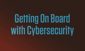 Getting On Board With Cybersecurity