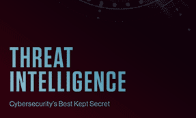 Cybersecurity's Best Kept Secret: Threat Intelligence