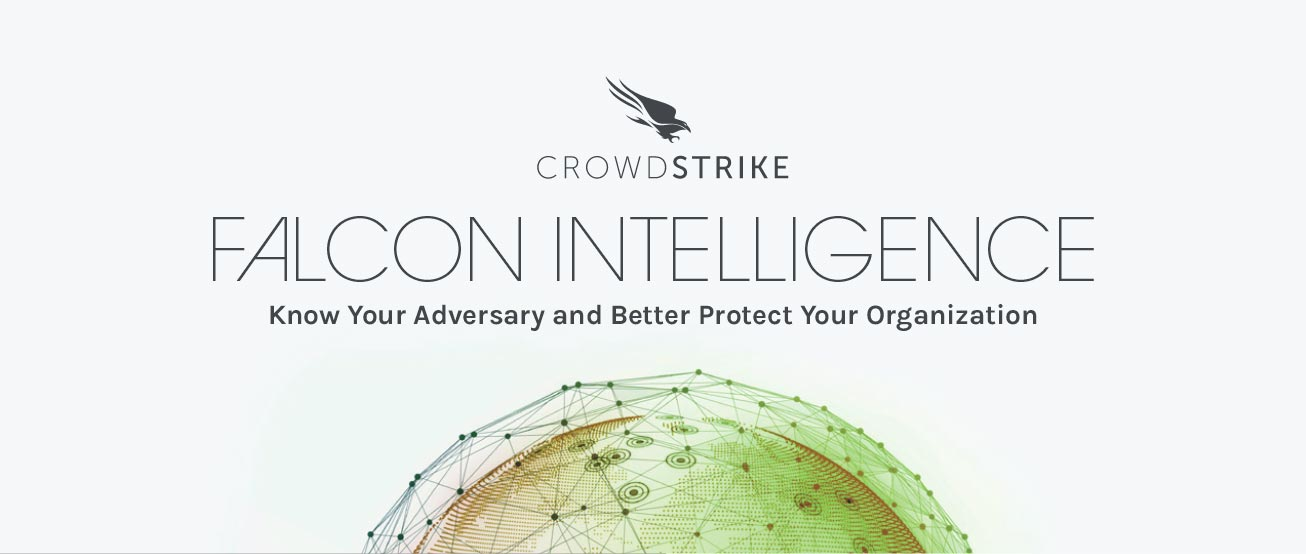FALCON INTELLIGENCE Know Your Adversary and Better Protect Your Organization