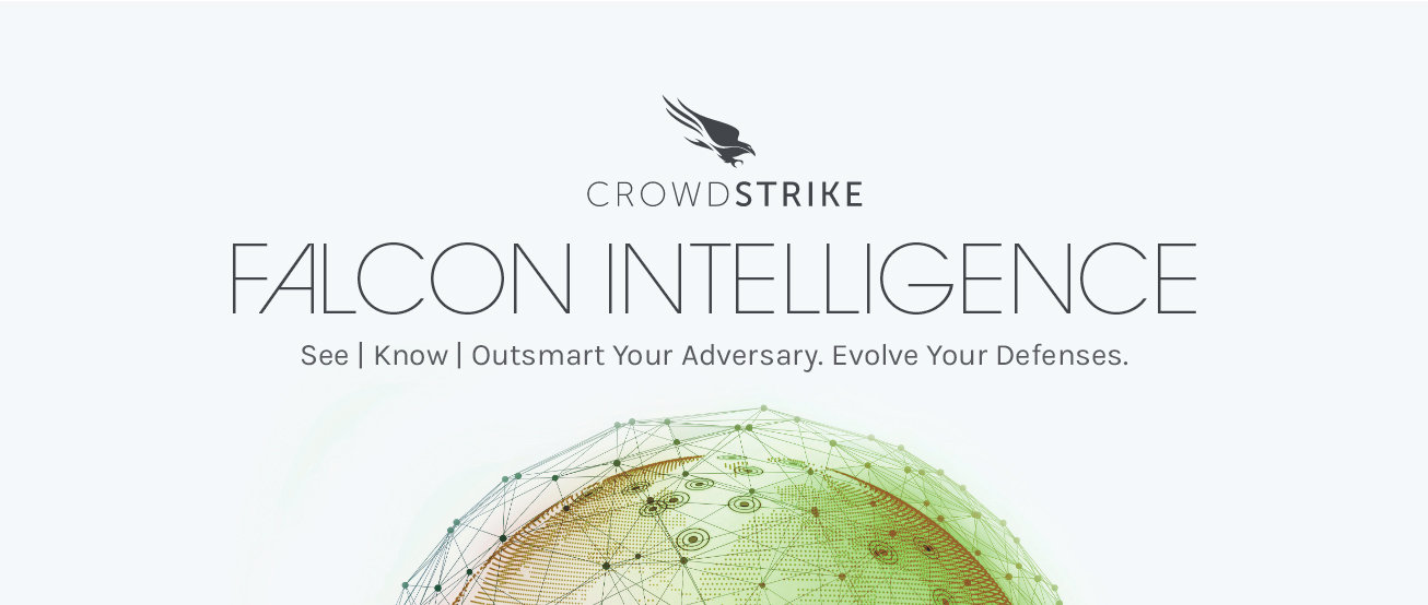 FALCON INTELLIGENCE. See | Know | Outsmart Your Adversary. Evolve Your Defenses.