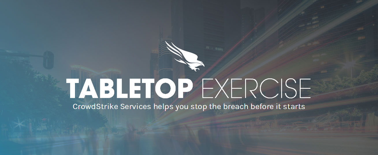 TABLETOP EXERCISE | CrowdStrike Services helps you stop the breach before it starts